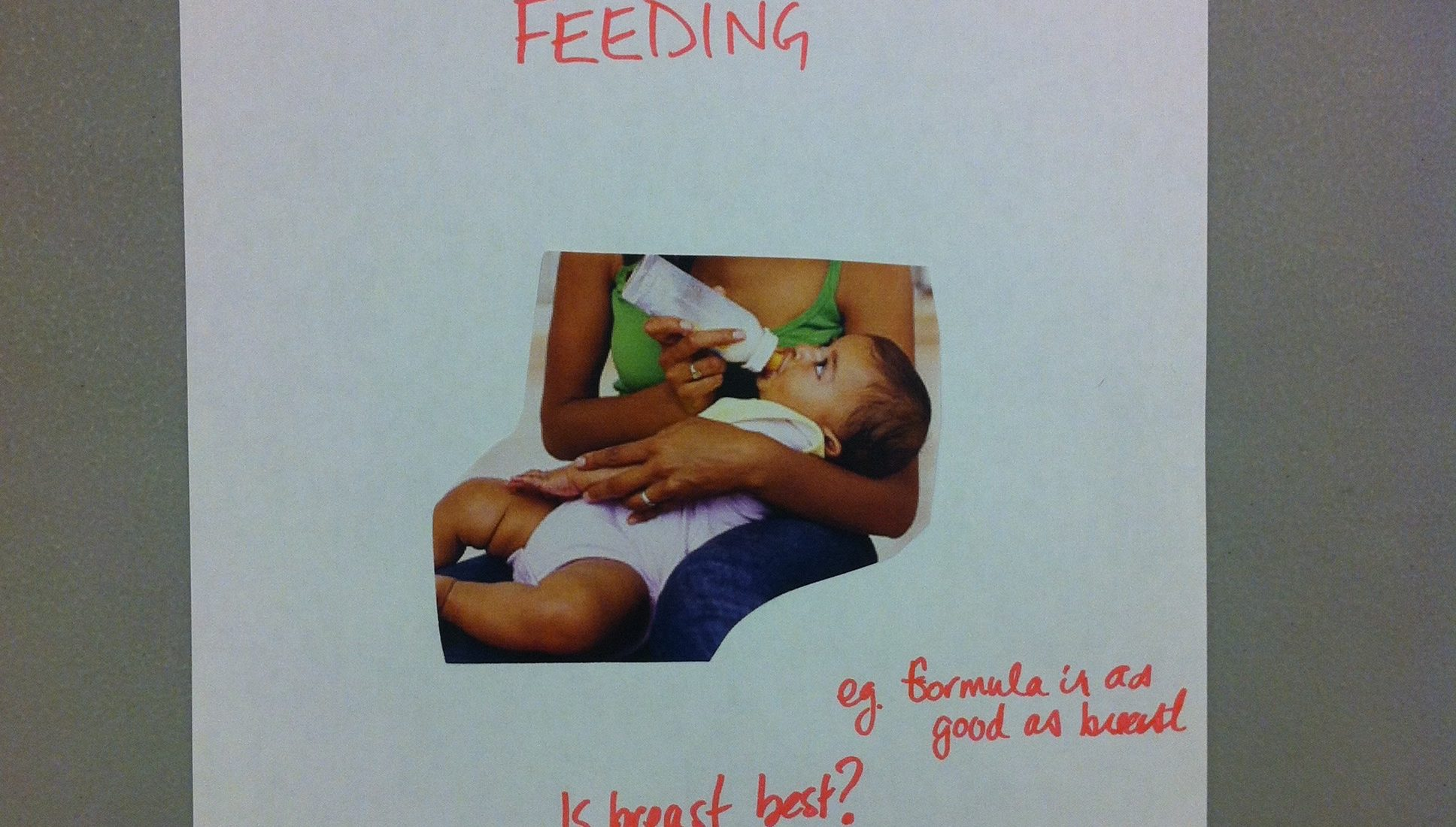 A collage by a project participant. Participants were asked to cut out and remix images and text from the resources to design a cover for an infant feeding resource for HIV positive parents. An image of a parent feeding their baby through a bottle is in the middle of the page. The red text at the top says: Infant Formula Feeding. The red text at the bottom asks: Is breast best? The red text towards the bottom states: eg. formula is as good as breast.