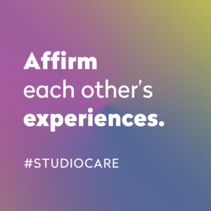 "White type on a multicolour gradient background reads ""Affirm each other's experiences. #StudioCare"""