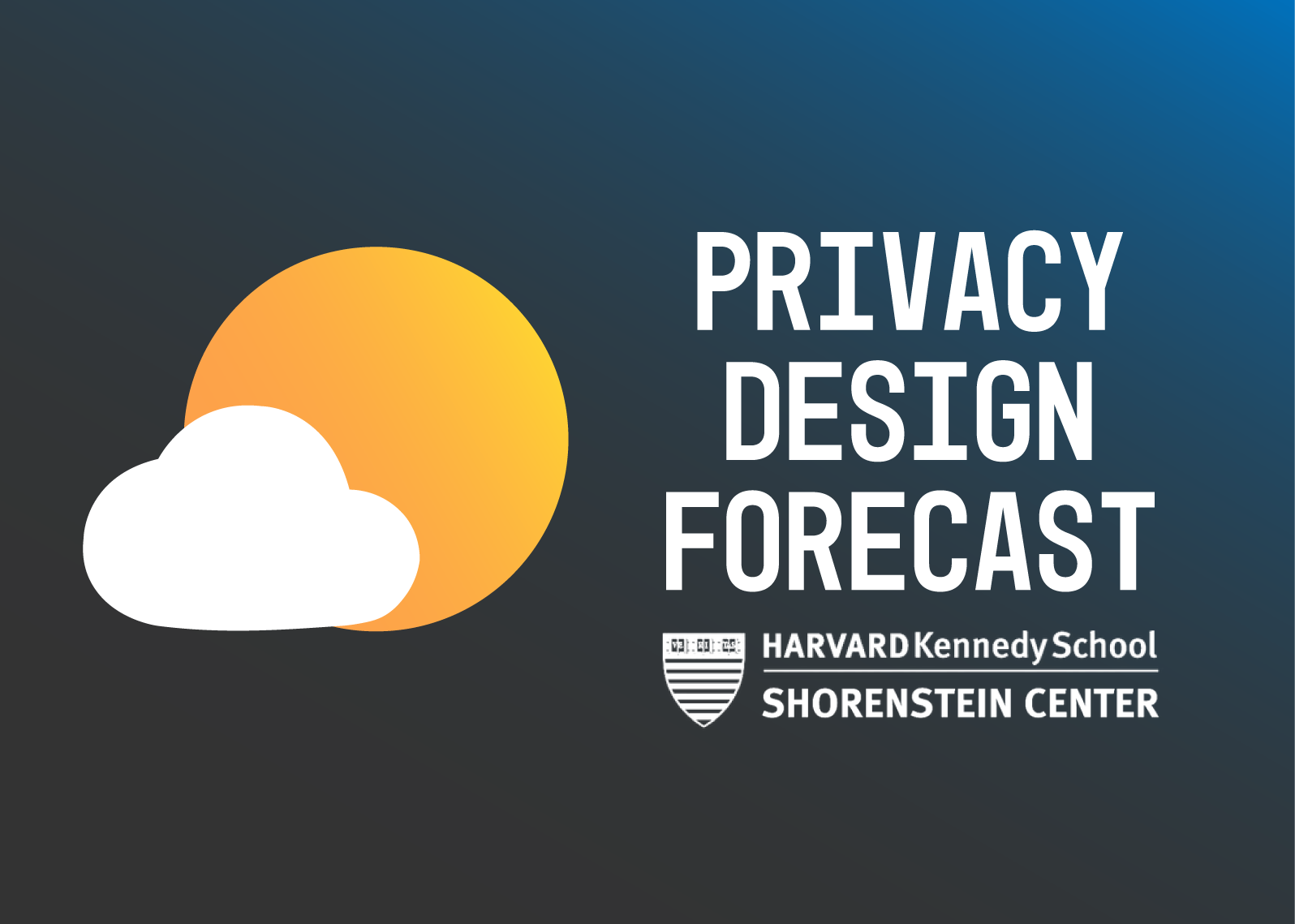 "Graphic: An illustration of a cloud partially obscuring an orange sun, against a dark blue background. The title ""Privacy Design Forecast"" are to the right of the illustration, with the Harvard Shorenstein Center logo below the text."